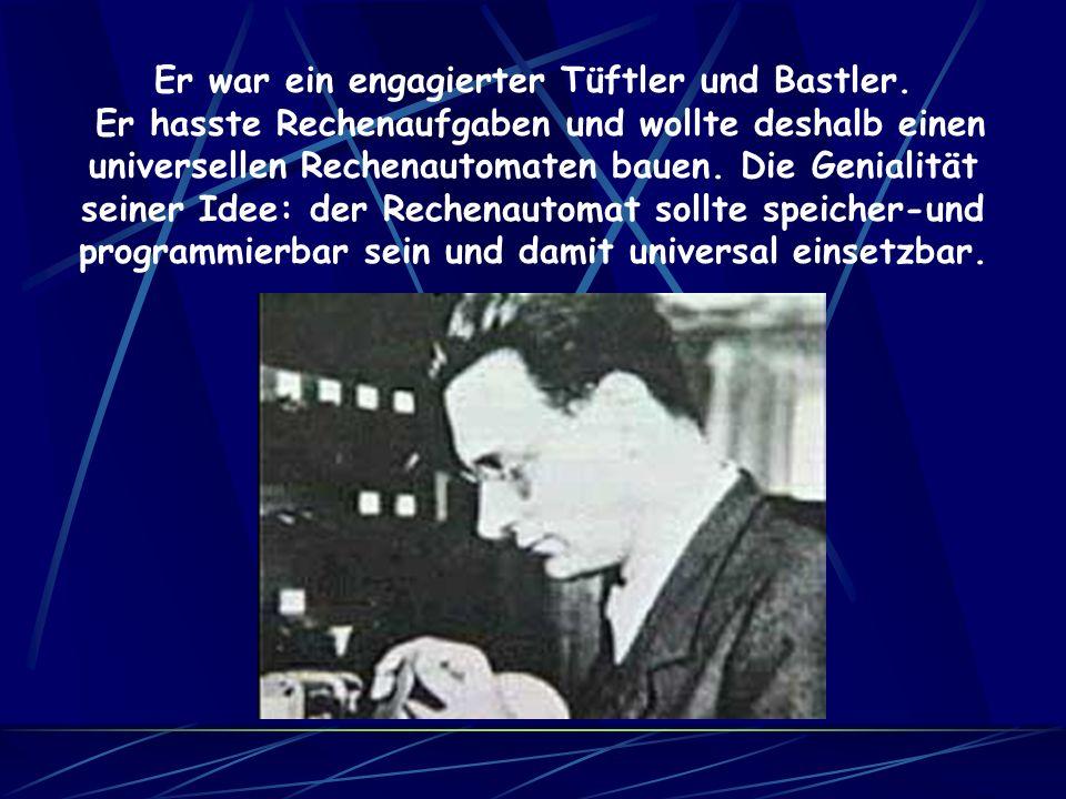 Der Bauingenieur Konrad Zuse (1919 – 1995) hatte 1933 die Idee, die Rechenschemata, die in seinem Beruf ständig anzuwenden waren, durch eine Maschine