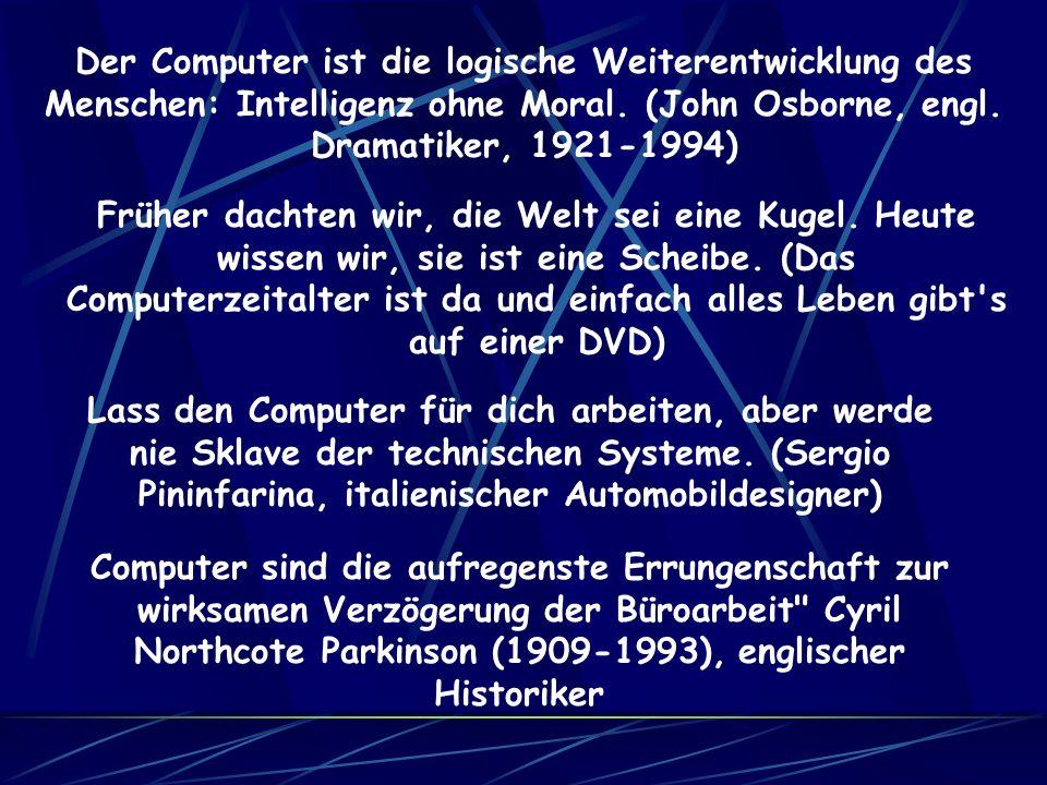 Zum Abschluss noch ein paar Zitate In Zukunft könnte es Computer geben, die weniger als 1,5 Tonnen wiegen (Popular Mechanics, 1949) Ich glaube es gibt