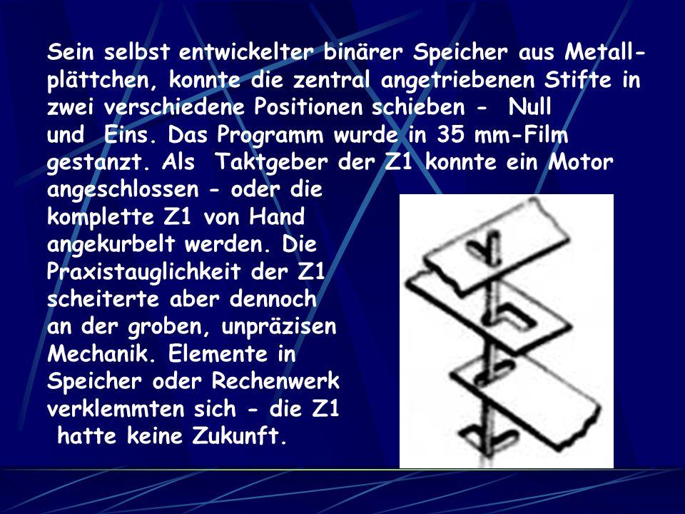 Sein selbst entwickelter binärer Speicher aus Metall- plättchen, konnte die zentral angetriebenen Stifte in zwei verschiedene Positionen schieben - Null und Eins.
