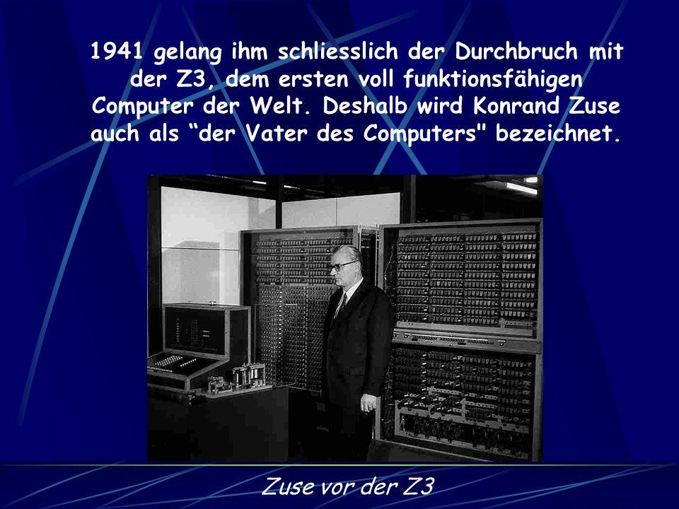 1941 gelang ihm schliesslich der Durchbruch mit der Z3, dem ersten voll funktionsfähigen Computer der Welt.