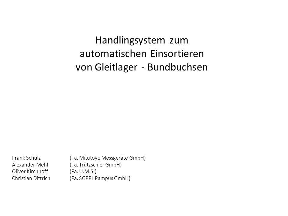 Handlingsystem zum automatischen Einsortieren von Gleitlager - Bundbuchsen Frank Schulz (Fa.