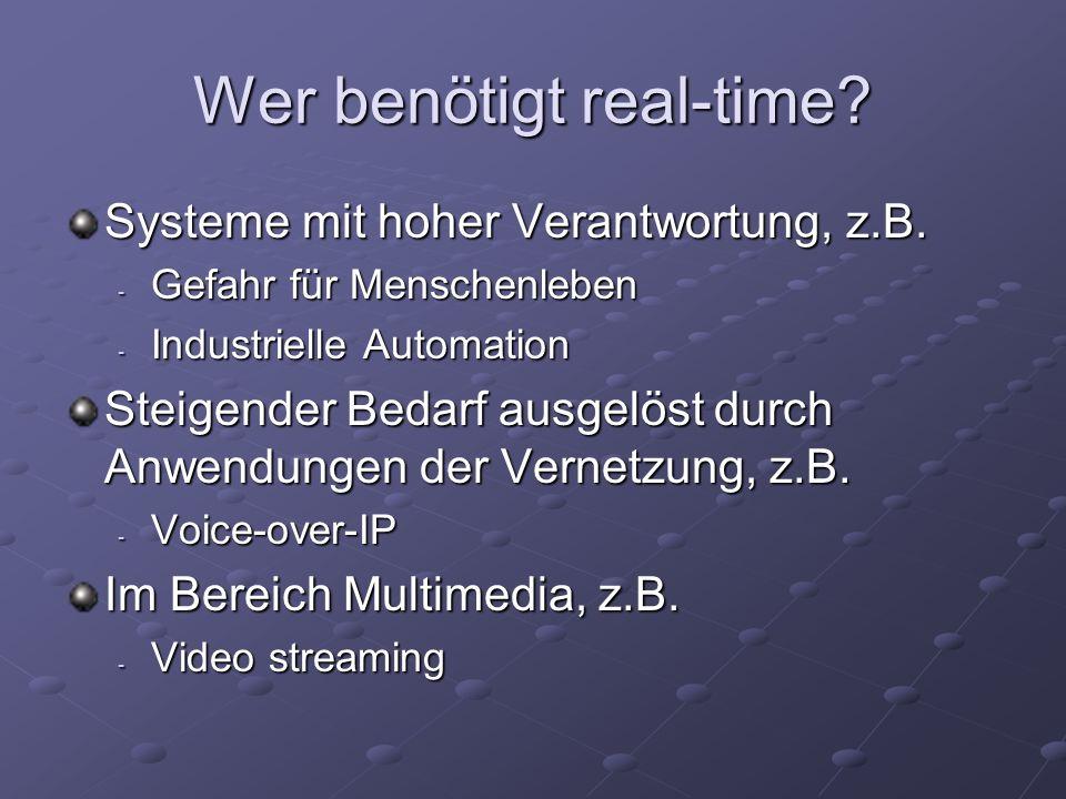 Wer benötigt real-time? Systeme mit hoher Verantwortung, z.B. - Gefahr für Menschenleben - Industrielle Automation Steigender Bedarf ausgelöst durch A