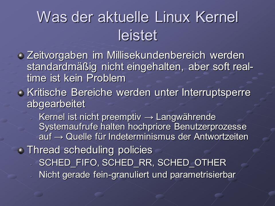 Was der aktuelle Linux Kernel leistet Zeitvorgaben im Millisekundenbereich werden standardmäßig nicht eingehalten, aber soft real- time ist kein Probl