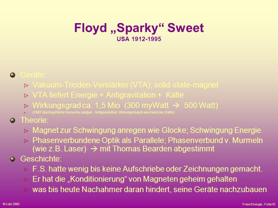 Freie Energie - Folie10 © Lutz 2002 Floyd Sparky Sweet USA 1912-1995 Geräte: Vakuum-Trioden-Verstärker (VTA); solid-state-magnet VTA liefert Energie +