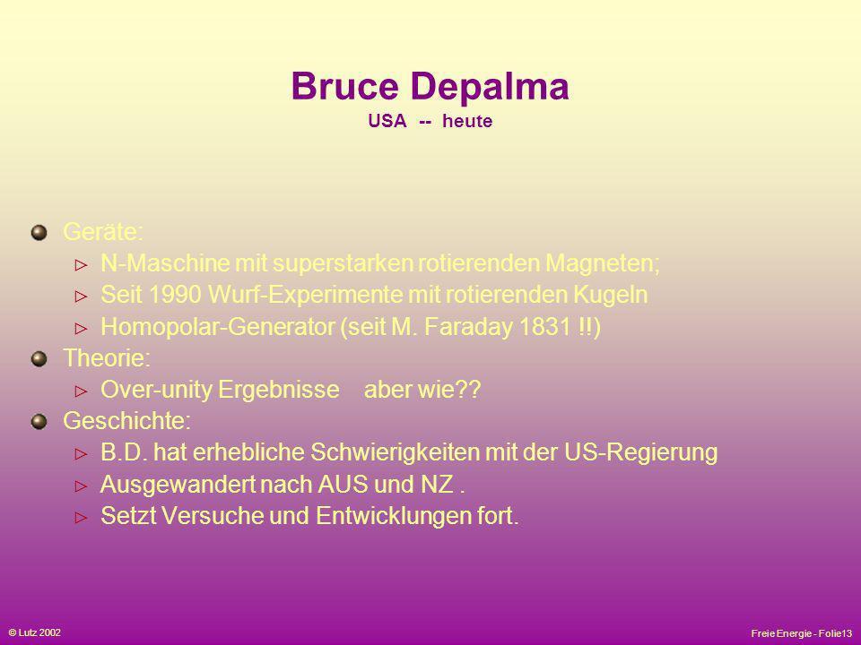Freie Energie - Folie13 © Lutz 2002 Bruce Depalma USA -- heute Geräte: N-Maschine mit superstarken rotierenden Magneten; Seit 1990 Wurf-Experimente mi