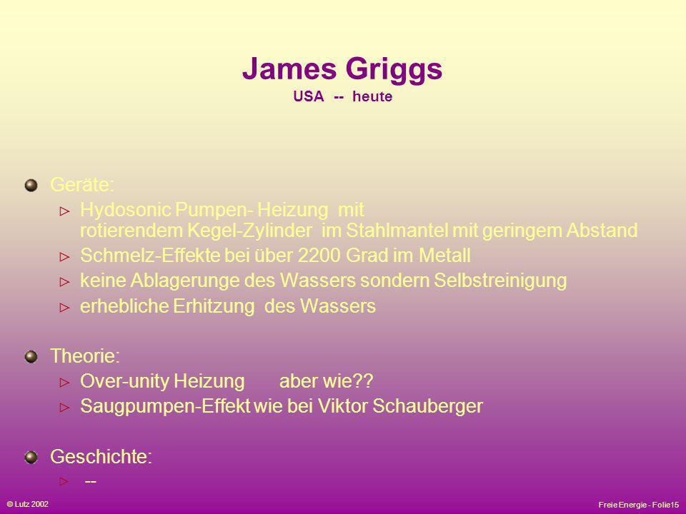 Freie Energie - Folie15 © Lutz 2002 James Griggs USA -- heute Geräte: Hydosonic Pumpen- Heizung mit rotierendem Kegel-Zylinder im Stahlmantel mit geri