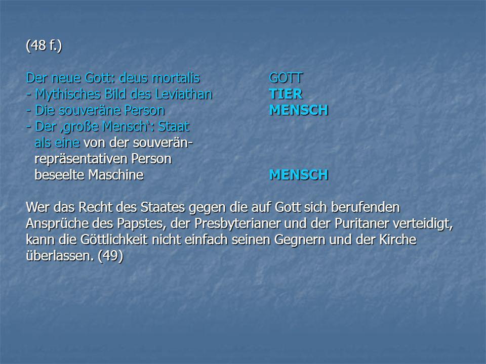 (48 f.) Der neue Gott: deus mortalisGOTT - Mythisches Bild des LeviathanTIER - Die souveräne PersonMENSCH - Der große Mensch: Staat als eine von der s