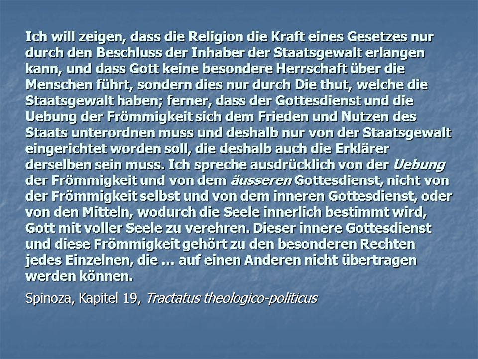 Ich will zeigen, dass die Religion die Kraft eines Gesetzes nur durch den Beschluss der Inhaber der Staatsgewalt erlangen kann, und dass Gott keine be
