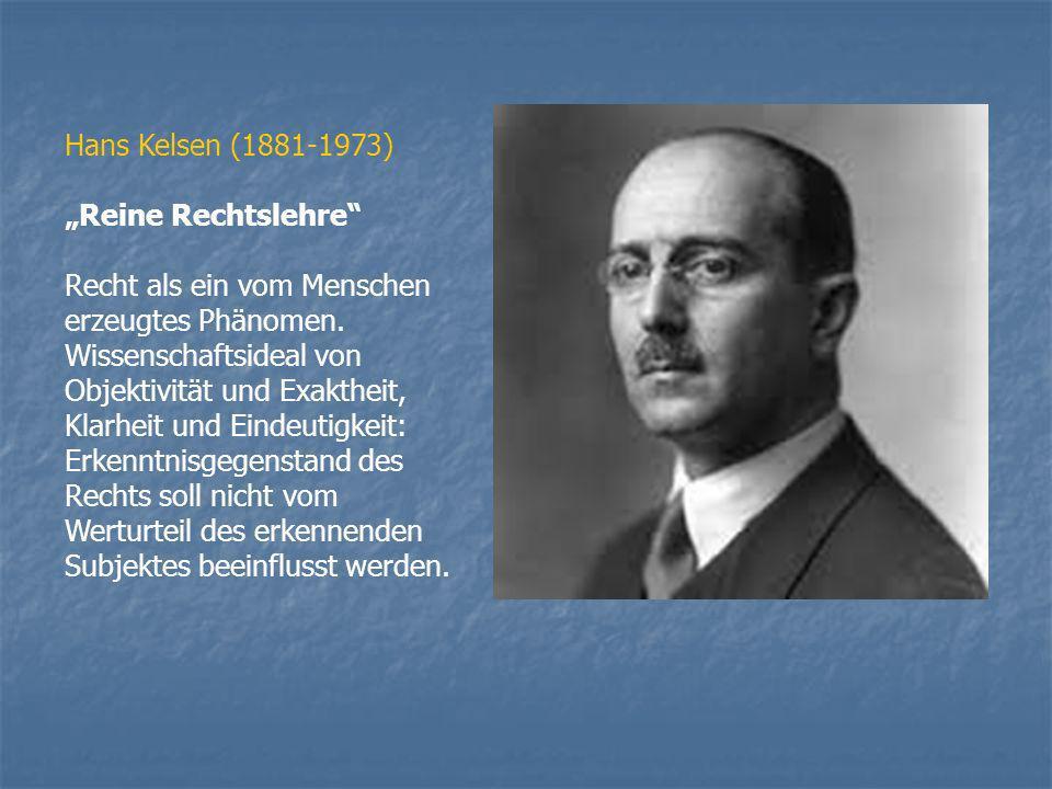 Hans Kelsen (1881-1973) Reine Rechtslehre Recht als ein vom Menschen erzeugtes Phänomen. Wissenschaftsideal von Objektivität und Exaktheit, Klarheit u