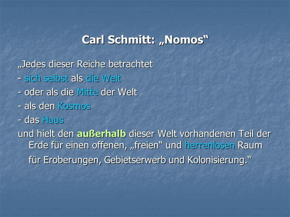 Carl Schmitt: Nomos Jedes dieser Reiche betrachtet - sich selbst als die Welt - oder als die Mitte der Welt - als den Kosmos - das Haus und hielt den