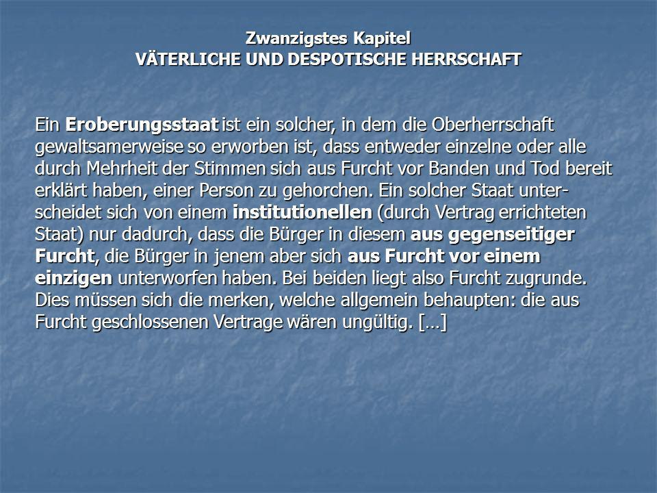 Zwanzigstes Kapitel VÄTERLICHE UND DESPOTISCHE HERRSCHAFT Ein Eroberungsstaat ist ein solcher, in dem die Oberherrschaft gewaltsamerweise so erworben