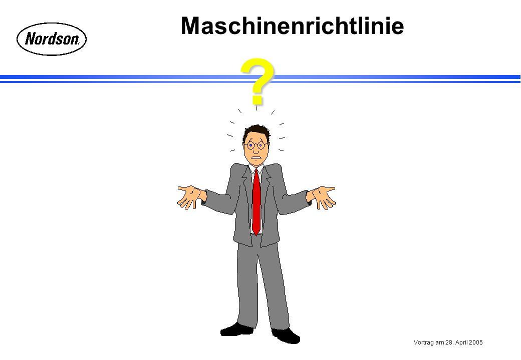 Maschinenrichtlinie Vortrag am 28. April 2005 ?
