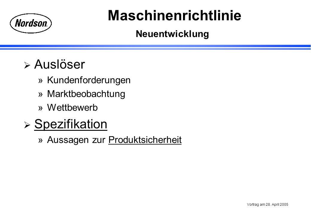 Maschinenrichtlinie Vortrag am 28. April 2005 Auslöser »Kundenforderungen »Marktbeobachtung »Wettbewerb Spezifikation »Aussagen zur ProduktsicherheitP