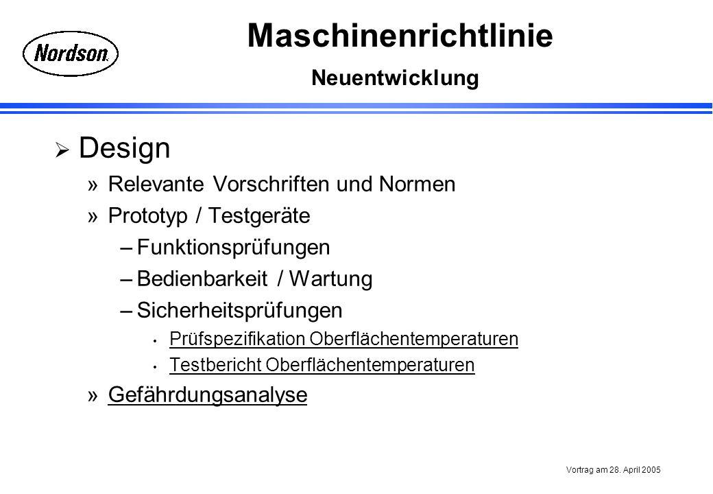Maschinenrichtlinie Vortrag am 28. April 2005 Neuentwicklung Design »Relevante Vorschriften und Normen »Prototyp / Testgeräte –Funktionsprüfungen –Bed