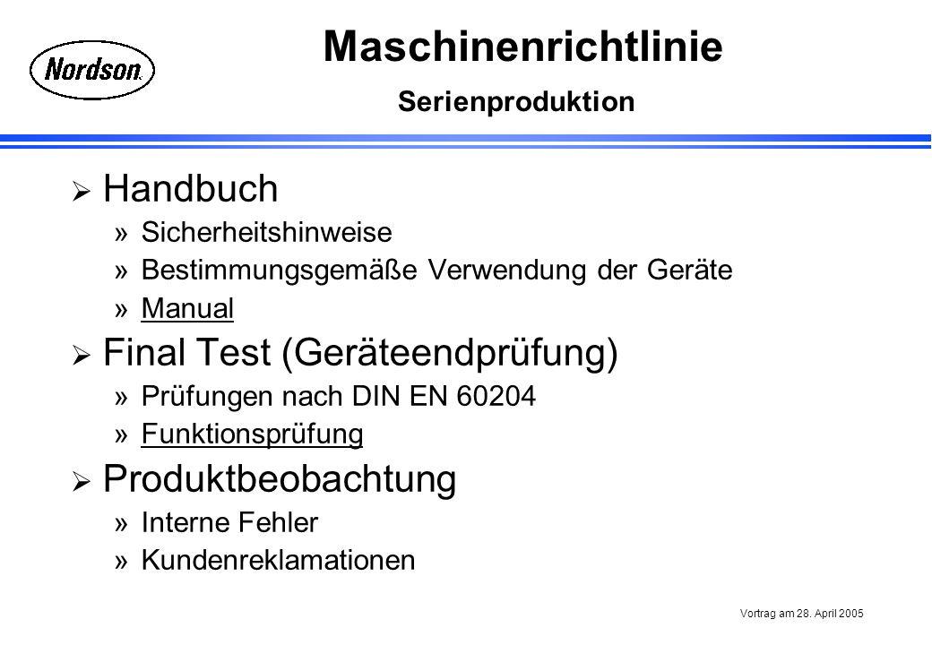 Maschinenrichtlinie Vortrag am 28. April 2005 Serienproduktion Handbuch »Sicherheitshinweise »Bestimmungsgemäße Verwendung der Geräte »ManualManual Fi