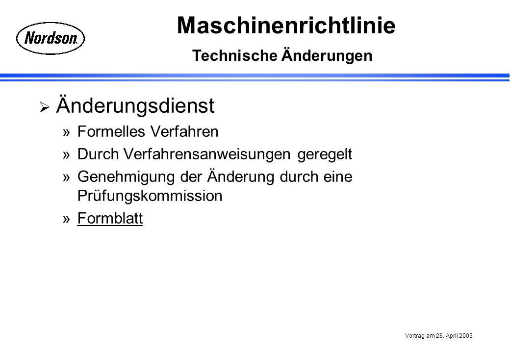 Maschinenrichtlinie Vortrag am 28. April 2005 Technische Änderungen Änderungsdienst »Formelles Verfahren »Durch Verfahrensanweisungen geregelt »Genehm
