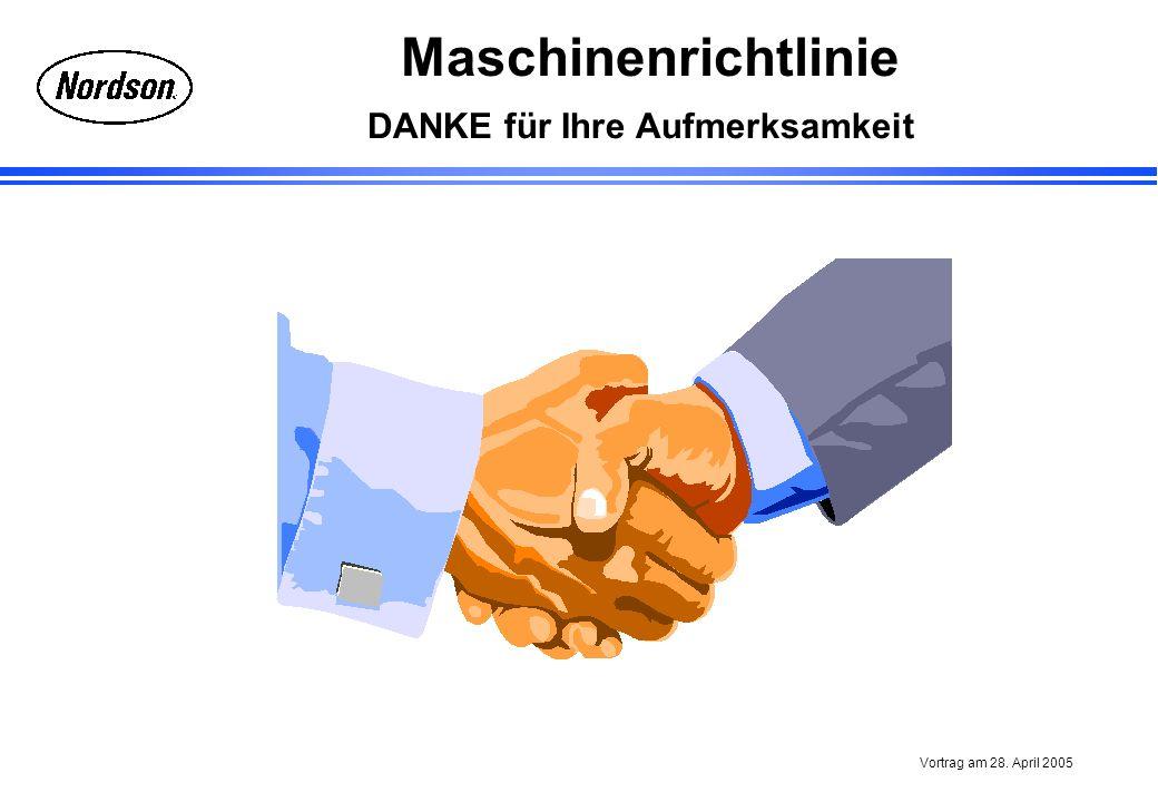 Maschinenrichtlinie Vortrag am 28. April 2005 DANKE für Ihre Aufmerksamkeit