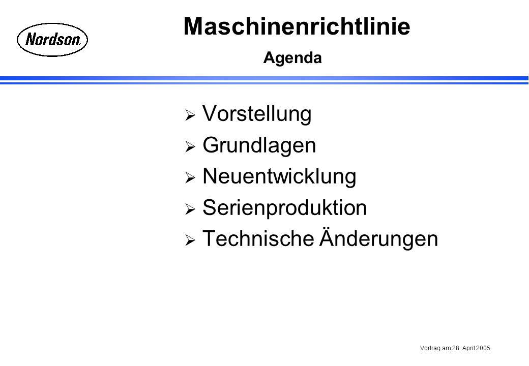 Maschinenrichtlinie Vortrag am 28. April 2005 Agenda Vorstellung Grundlagen Neuentwicklung Serienproduktion Technische Änderungen