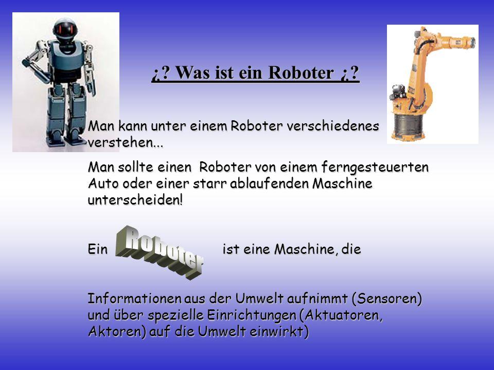 ¿.Was ist ein Roboter ¿. Man kann unter einem Roboter verschiedenes verstehen...