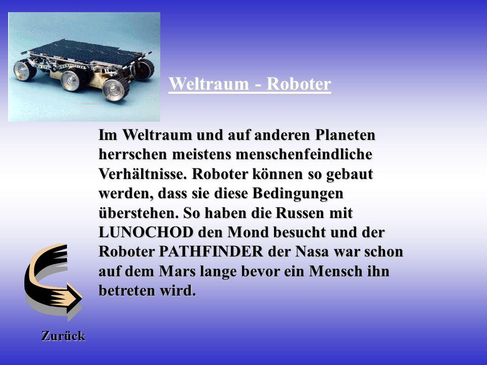 Weltraum - Roboter Im Weltraum und auf anderen Planeten herrschen meistens menschenfeindliche Verhältnisse.