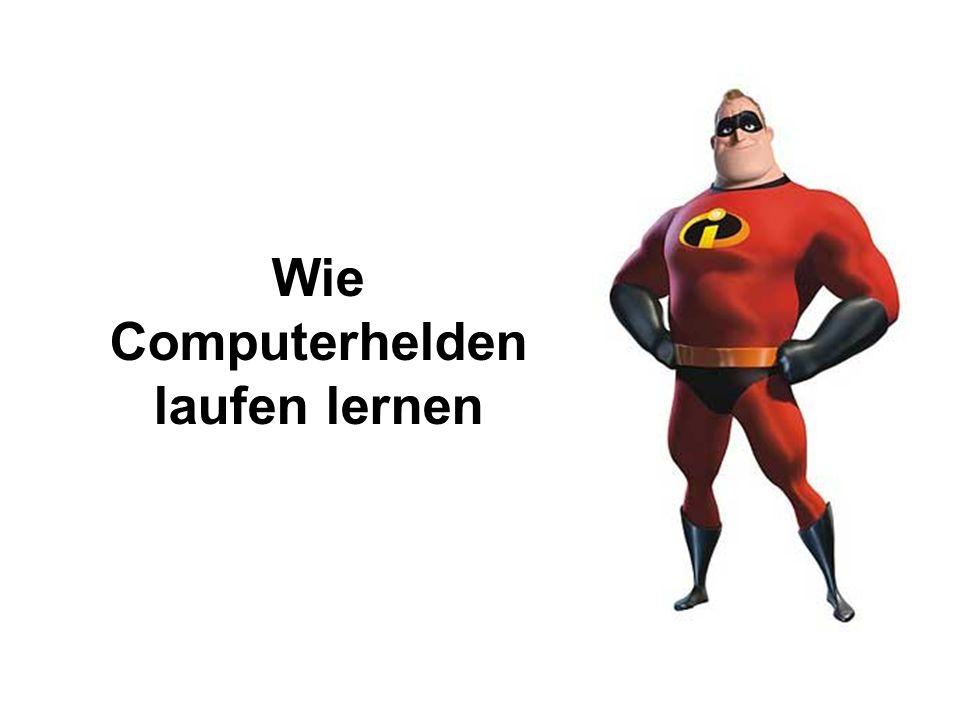 Wie Computerhelden laufen lernen