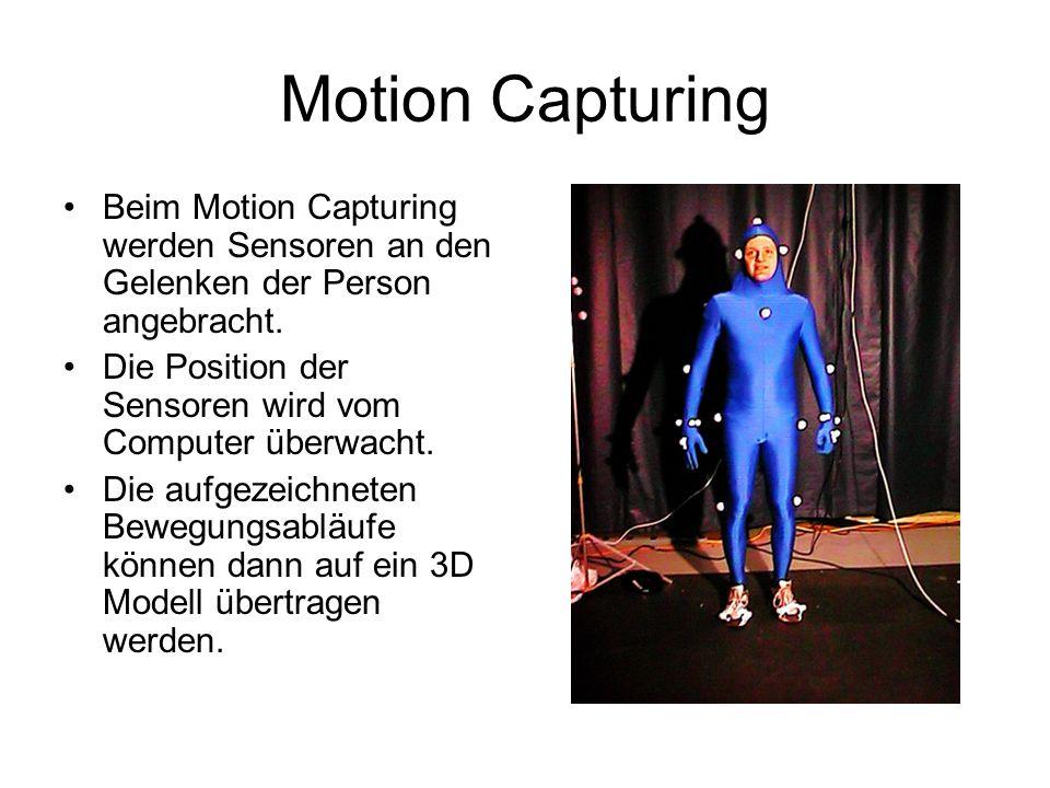 Beim Motion Capturing werden Sensoren an den Gelenken der Person angebracht. Die Position der Sensoren wird vom Computer überwacht. Die aufgezeichnete