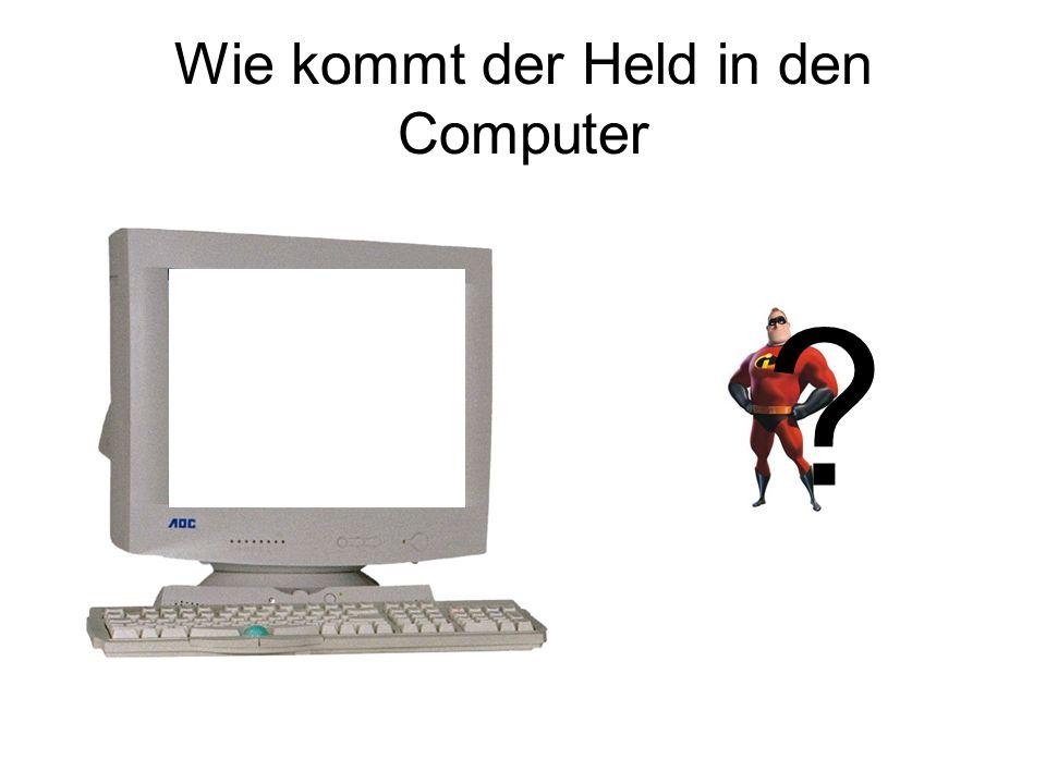Wie kommt der Held in den Computer ?