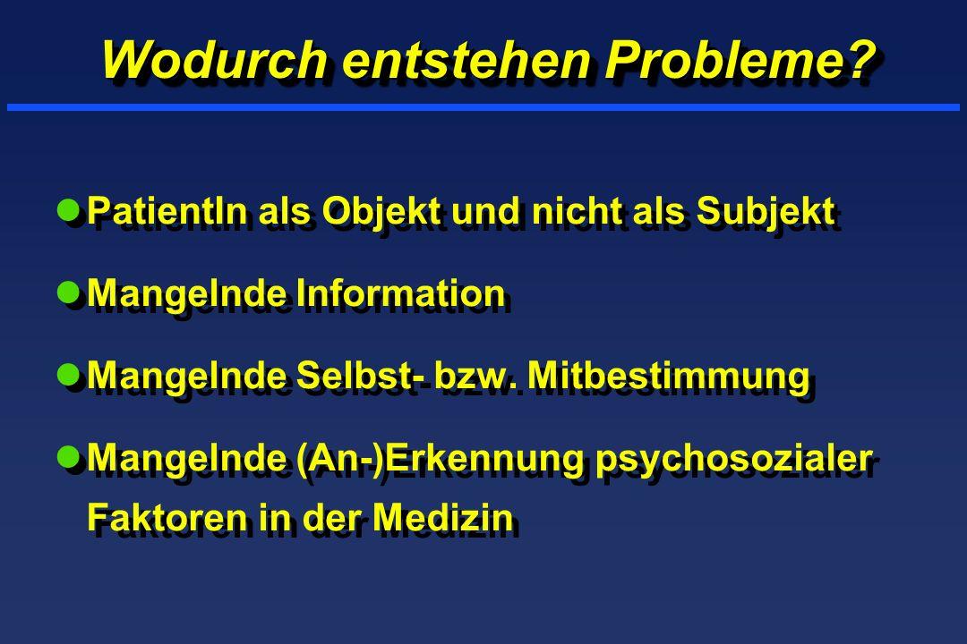 Wodurch entstehen Probleme? lPatientIn als Objekt und nicht als Subjekt lMangelnde Information lMangelnde Selbst- bzw. Mitbestimmung lMangelnde (An-)E