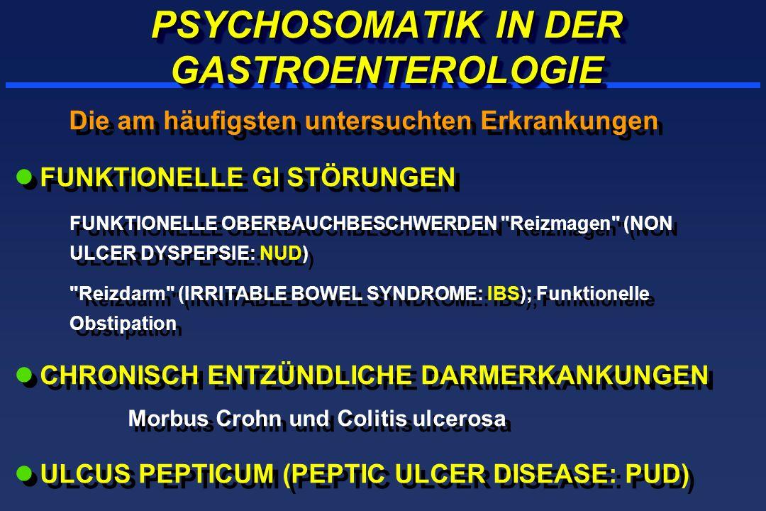 PSYCHOSOMATIK IN DER GASTROENTEROLOGIE Die am häufigsten untersuchten Erkrankungen lFUNKTIONELLE GI STÖRUNGEN FUNKTIONELLE OBERBAUCHBESCHWERDEN Reizmagen (NON ULCER DYSPEPSIE: NUD) Reizdarm (IRRITABLE BOWEL SYNDROME: IBS); Funktionelle Obstipation lCHRONISCH ENTZÜNDLICHE DARMERKANKUNGEN Morbus Crohn und Colitis ulcerosa lULCUS PEPTICUM (PEPTIC ULCER DISEASE: PUD) Die am häufigsten untersuchten Erkrankungen lFUNKTIONELLE GI STÖRUNGEN FUNKTIONELLE OBERBAUCHBESCHWERDEN Reizmagen (NON ULCER DYSPEPSIE: NUD) Reizdarm (IRRITABLE BOWEL SYNDROME: IBS); Funktionelle Obstipation lCHRONISCH ENTZÜNDLICHE DARMERKANKUNGEN Morbus Crohn und Colitis ulcerosa lULCUS PEPTICUM (PEPTIC ULCER DISEASE: PUD)