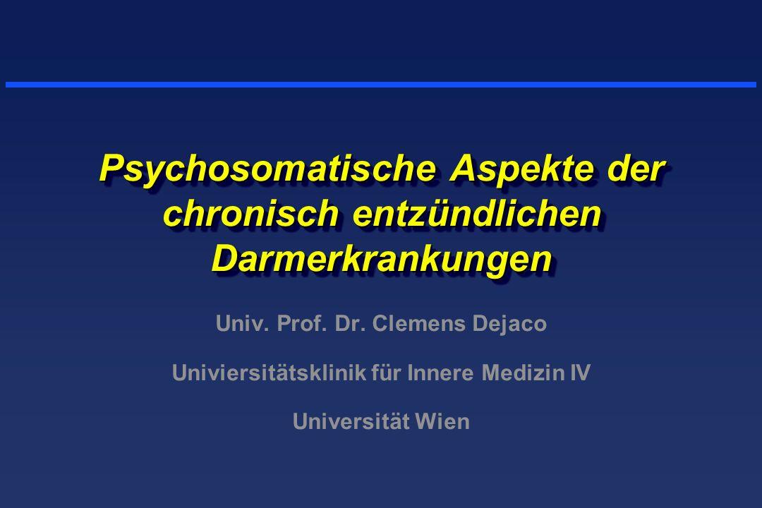 Psychosomatische Aspekte der chronisch entzündlichen Darmerkrankungen Univ. Prof. Dr. Clemens Dejaco Univiersitätsklinik für Innere Medizin IV Univers