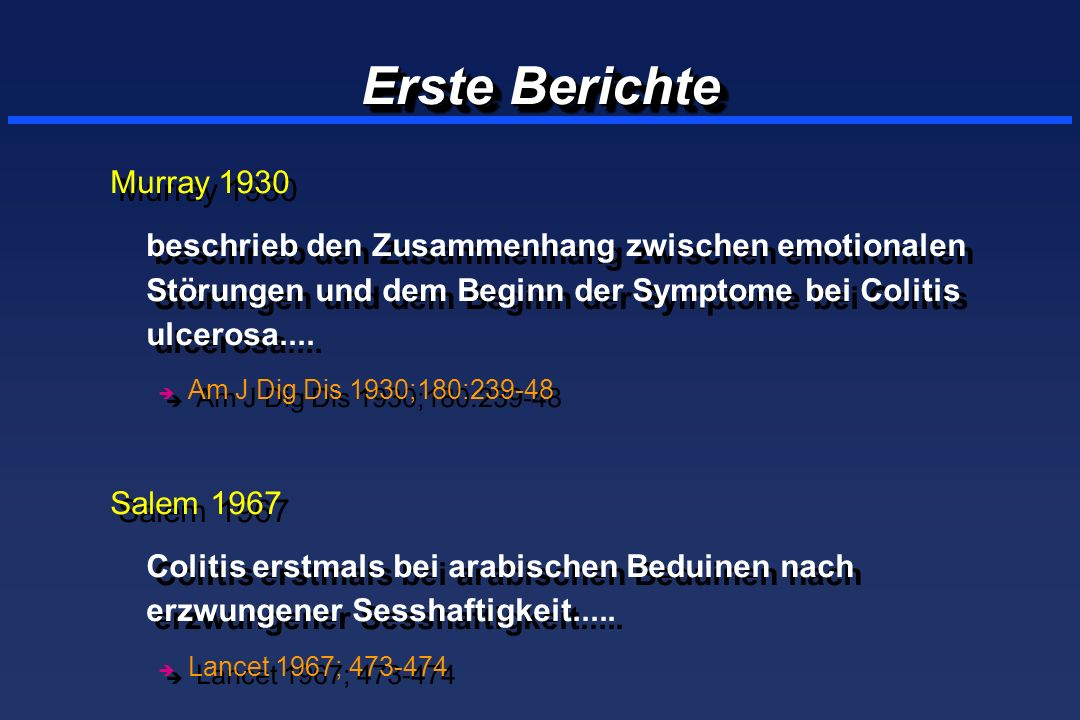 Erste Berichte Murray 1930 beschrieb den Zusammenhang zwischen emotionalen Störungen und dem Beginn der Symptome bei Colitis ulcerosa.... è Am J Dig D
