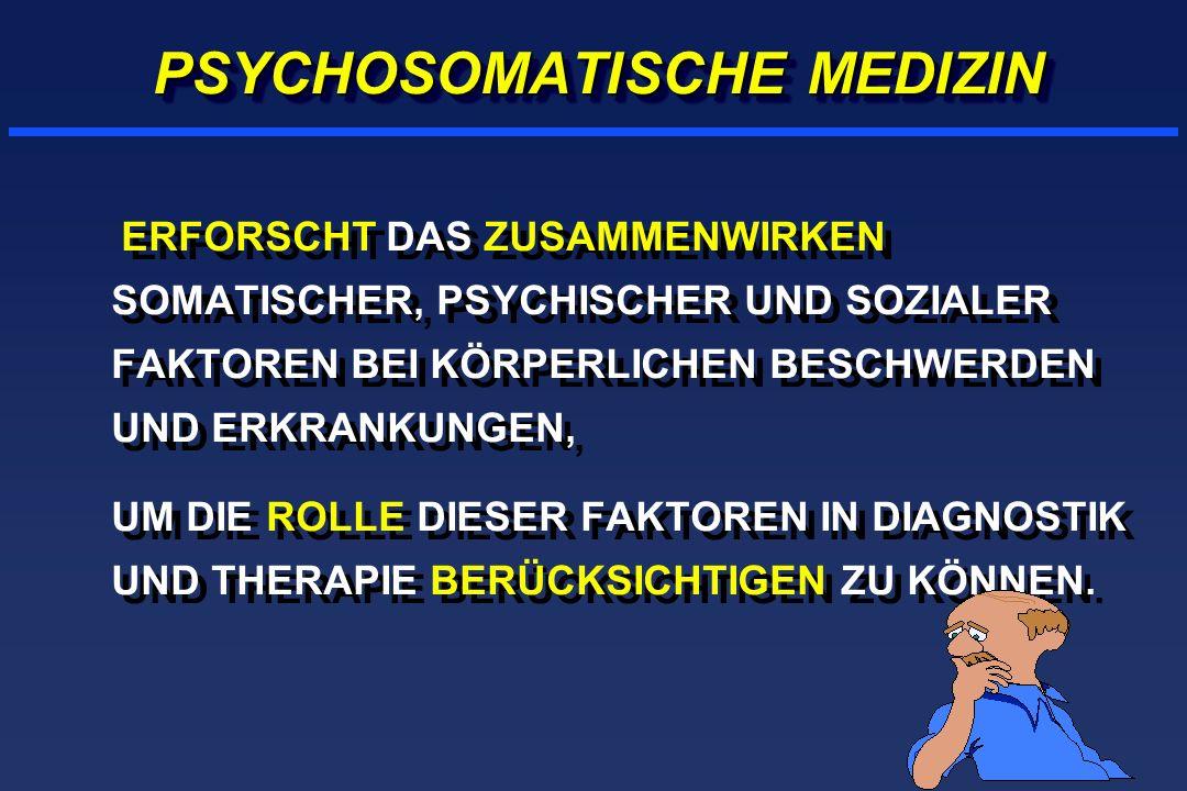 PSYCHOSOMATISCHE MEDIZIN ERFORSCHT DAS ZUSAMMENWIRKEN SOMATISCHER, PSYCHISCHER UND SOZIALER FAKTOREN BEI KÖRPERLICHEN BESCHWERDEN UND ERKRANKUNGEN, UM