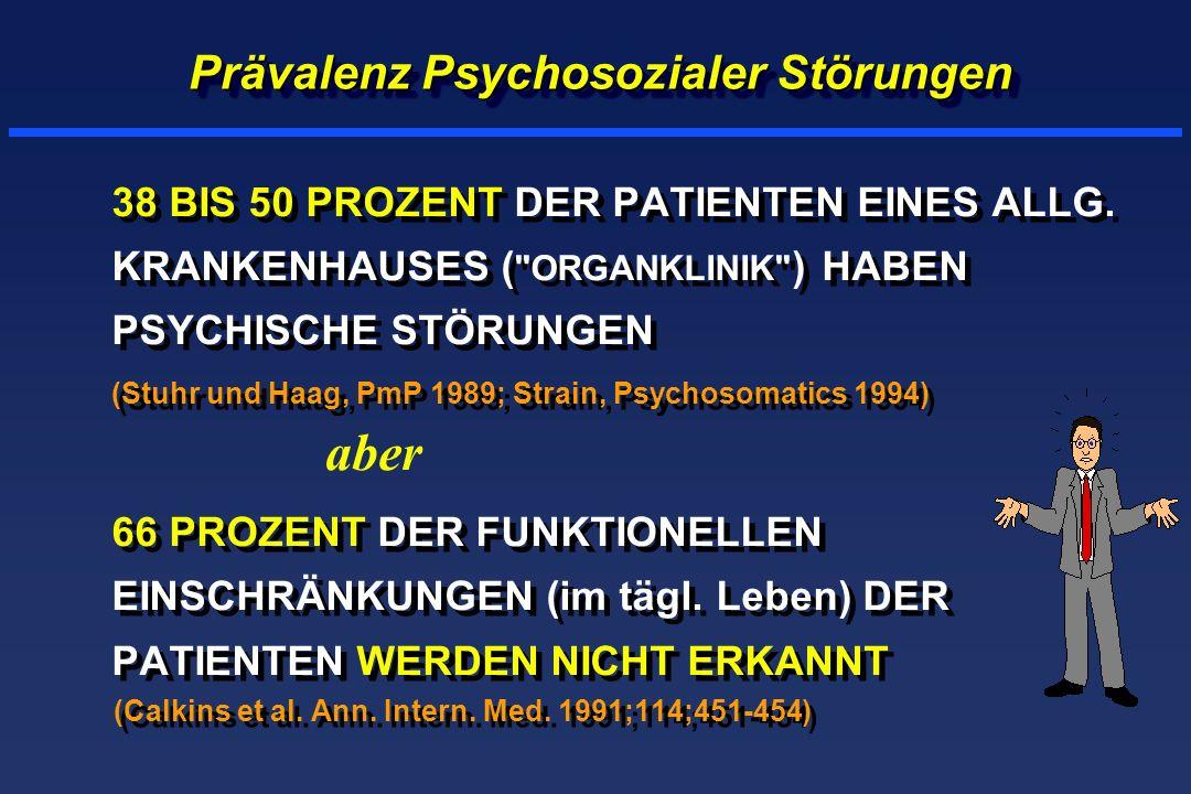Prävalenz Psychosozialer Störungen 38 BIS 50 PROZENT DER PATIENTEN EINES ALLG. KRANKENHAUSES (