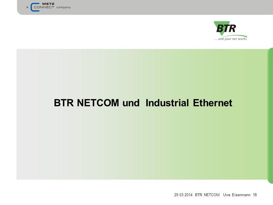 29.03.2014 BTR NETCOM Uwe Eisenmann 18 BTR NETCOM und Industrial Ethernet