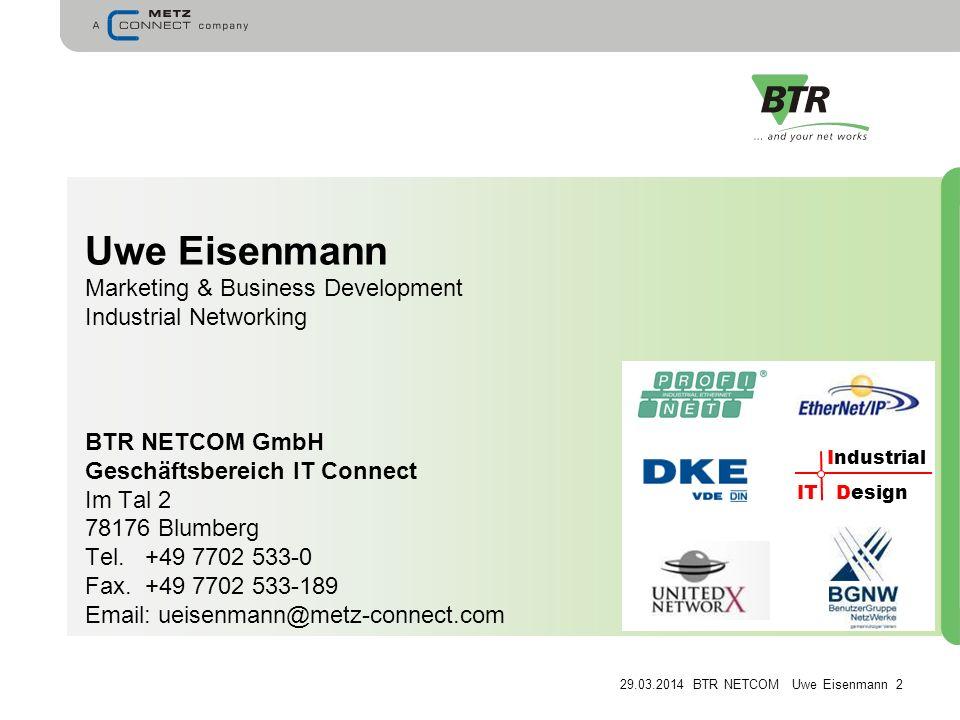 29.03.2014 BTR NETCOM Uwe Eisenmann 2 Uwe Eisenmann Marketing & Business Development Industrial Networking BTR NETCOM GmbH Geschäftsbereich IT Connect Im Tal 2 78176 Blumberg Tel.