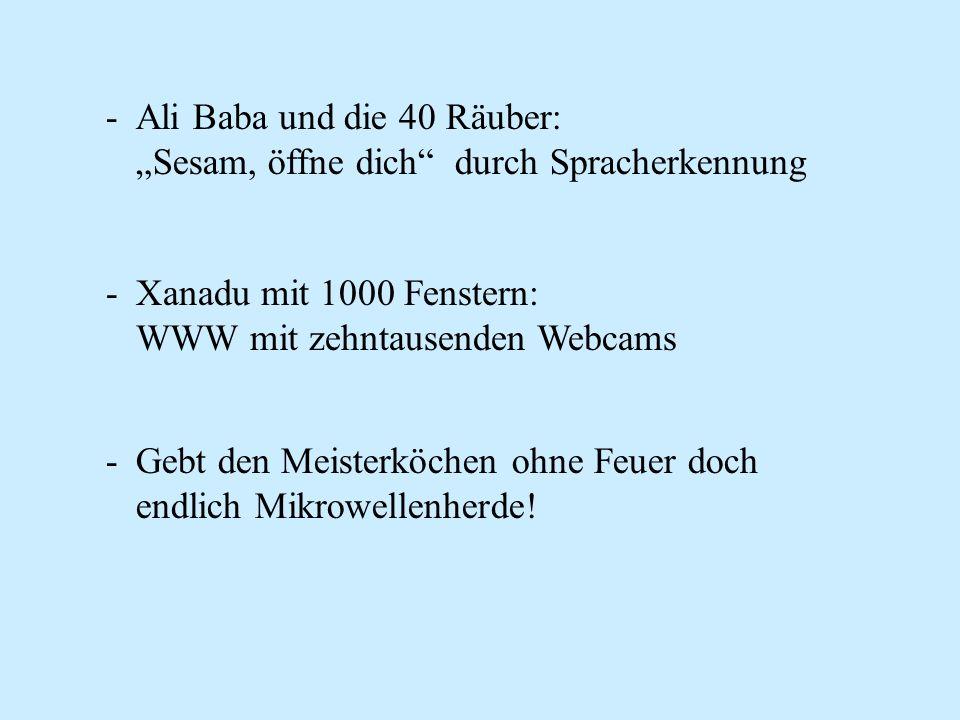 -Ali Baba und die 40 Räuber: Sesam, öffne dich durch Spracherkennung -Xanadu mit 1000 Fenstern: WWW mit zehntausenden Webcams -Gebt den Meisterköchen