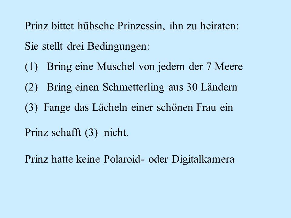 Prinz bittet hübsche Prinzessin, ihn zu heiraten: Sie stellt drei Bedingungen: (1) Bring eine Muschel von jedem der 7 Meere (2) Bring einen Schmetterl