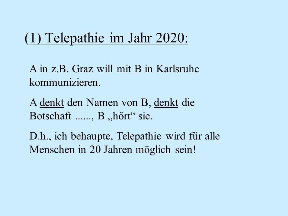 (1) Telepathie im Jahr 2020: A in z.B. Graz will mit B in Karlsruhe kommunizieren. A denkt den Namen von B, denkt die Botschaft......, B hört sie. D.h