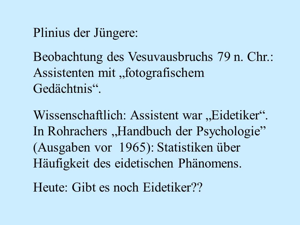 Plinius der Jüngere: Beobachtung des Vesuvausbruchs 79 n. Chr.: Assistenten mit fotografischem Gedächtnis. Wissenschaftlich: Assistent war Eidetiker.