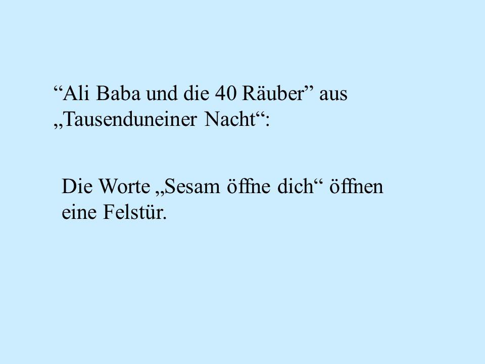 Ali Baba und die 40 Räuber aus Tausenduneiner Nacht: Die Worte Sesam öffne dich öffnen eine Felstür.