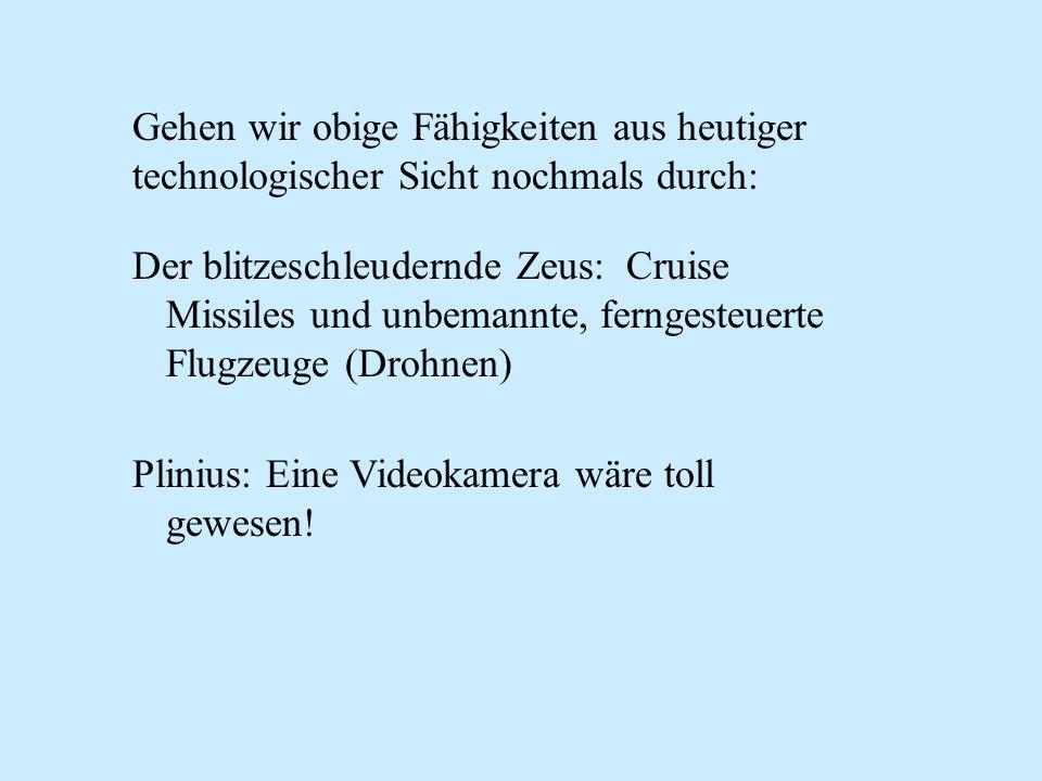 Der blitzeschleudernde Zeus: Cruise Missiles und unbemannte, ferngesteuerte Flugzeuge (Drohnen) Plinius: Eine Videokamera wäre toll gewesen! Gehen wir