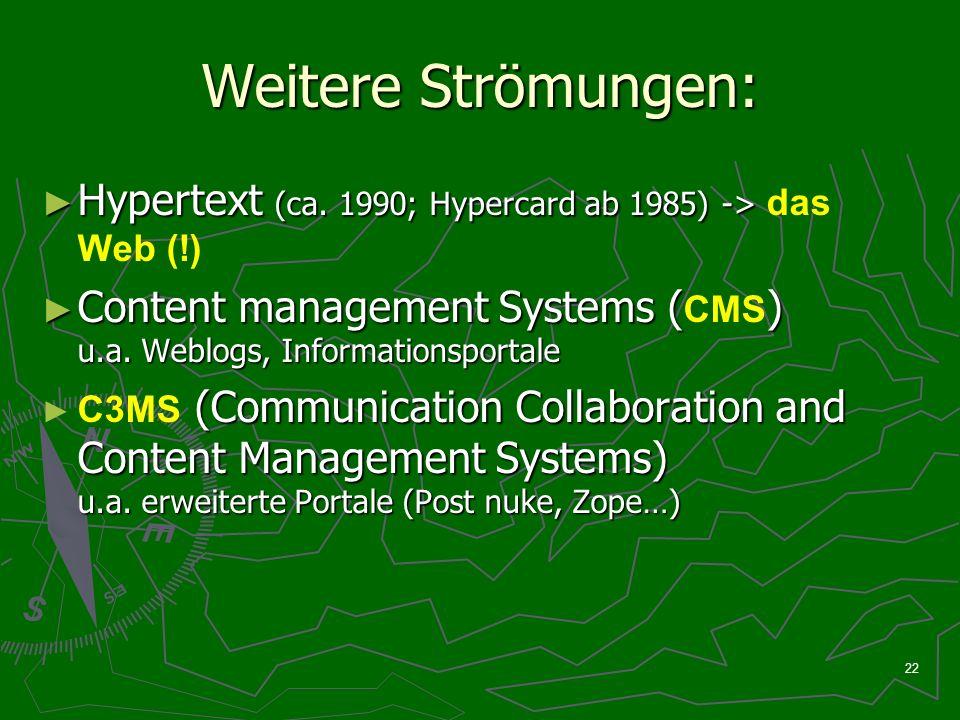 22 Weitere Strömungen: Hypertext (ca. 1990; Hypercard ab 1985) -> Hypertext (ca. 1990; Hypercard ab 1985) -> das Web (!) Content management Systems ()