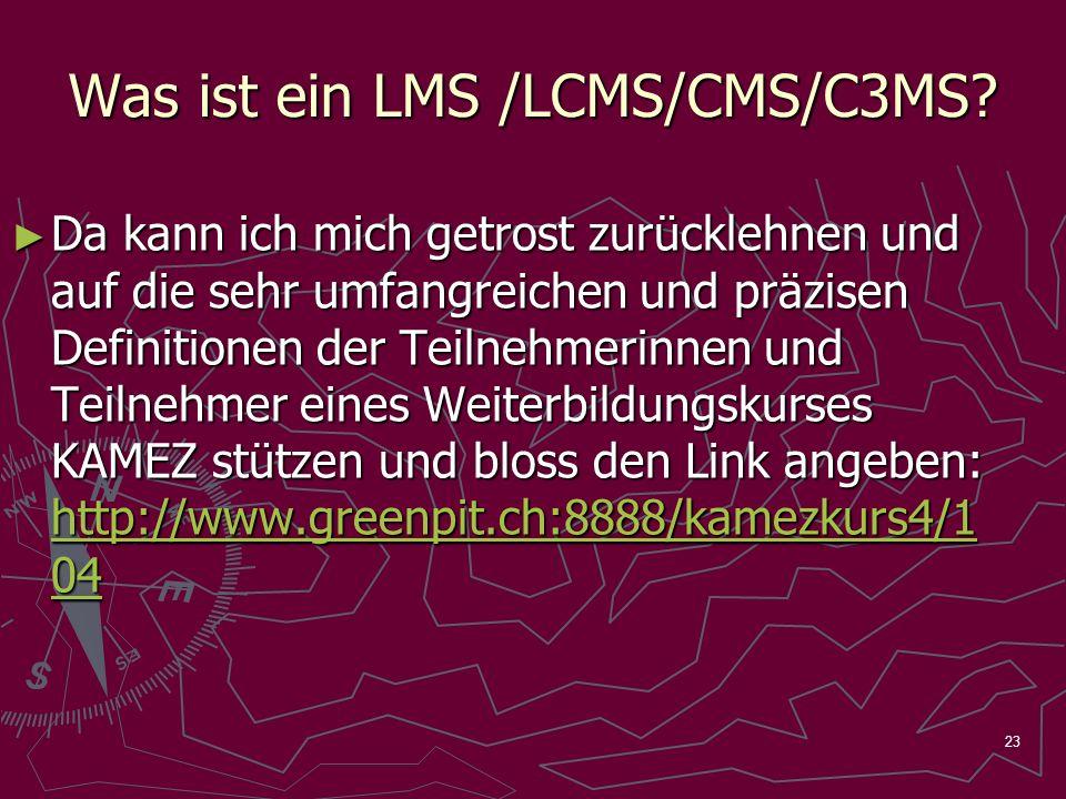 23 Was ist ein LMS /LCMS/CMS/C3MS? Da kann ich mich getrost zurücklehnen und auf die sehr umfangreichen und präzisen Definitionen der Teilnehmerinnen