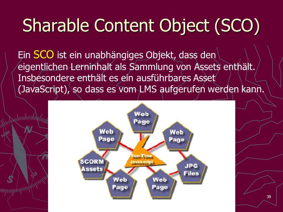 39 Sharable Content Object (SCO) Ein SCO ist ein unabhängiges Objekt, dass den eigentlichen Lerninhalt als Sammlung von Assets enthält. Insbesondere e