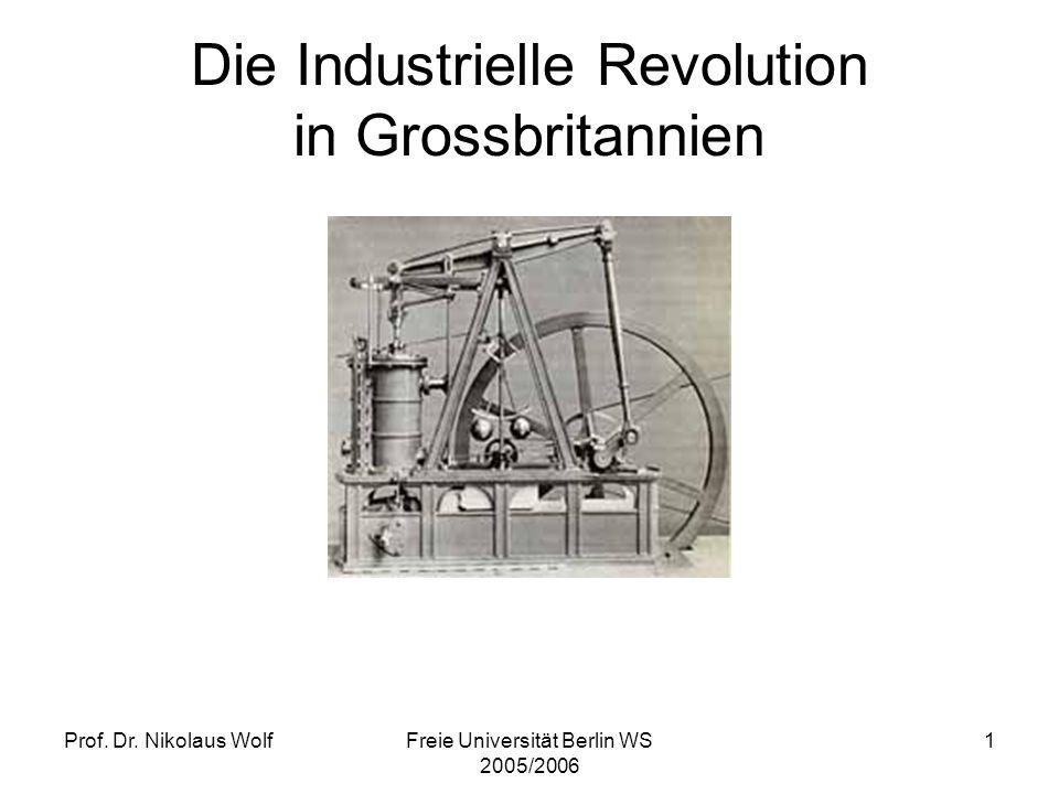 Prof. Dr. Nikolaus WolfFreie Universität Berlin WS 2005/2006 1 Die Industrielle Revolution in Grossbritannien