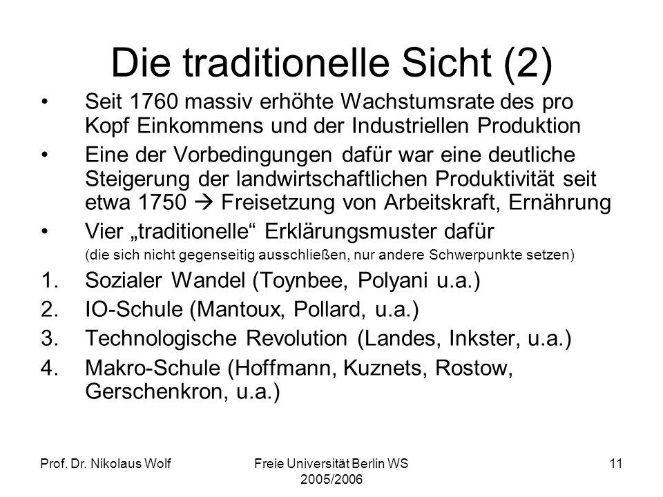 Prof. Dr. Nikolaus WolfFreie Universität Berlin WS 2005/2006 11 Seit 1760 massiv erhöhte Wachstumsrate des pro Kopf Einkommens und der Industriellen P