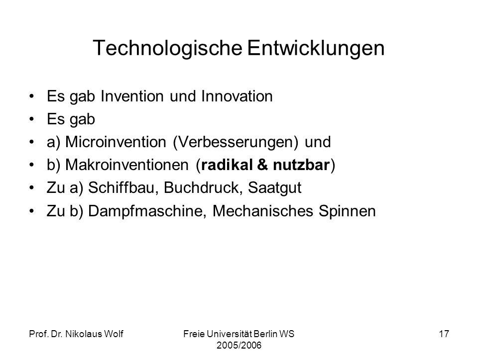 Prof. Dr. Nikolaus WolfFreie Universität Berlin WS 2005/2006 17 Technologische Entwicklungen Es gab Invention und Innovation Es gab a) Microinvention
