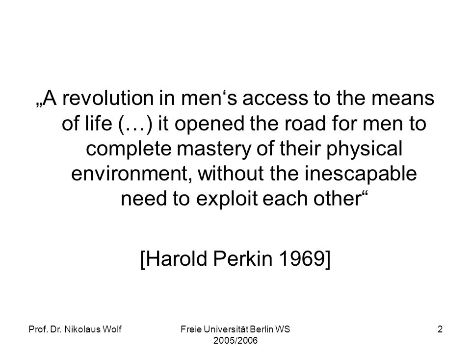 Prof. Dr. Nikolaus WolfFreie Universität Berlin WS 2005/2006 2 A revolution in mens access to the means of life (…) it opened the road for men to comp