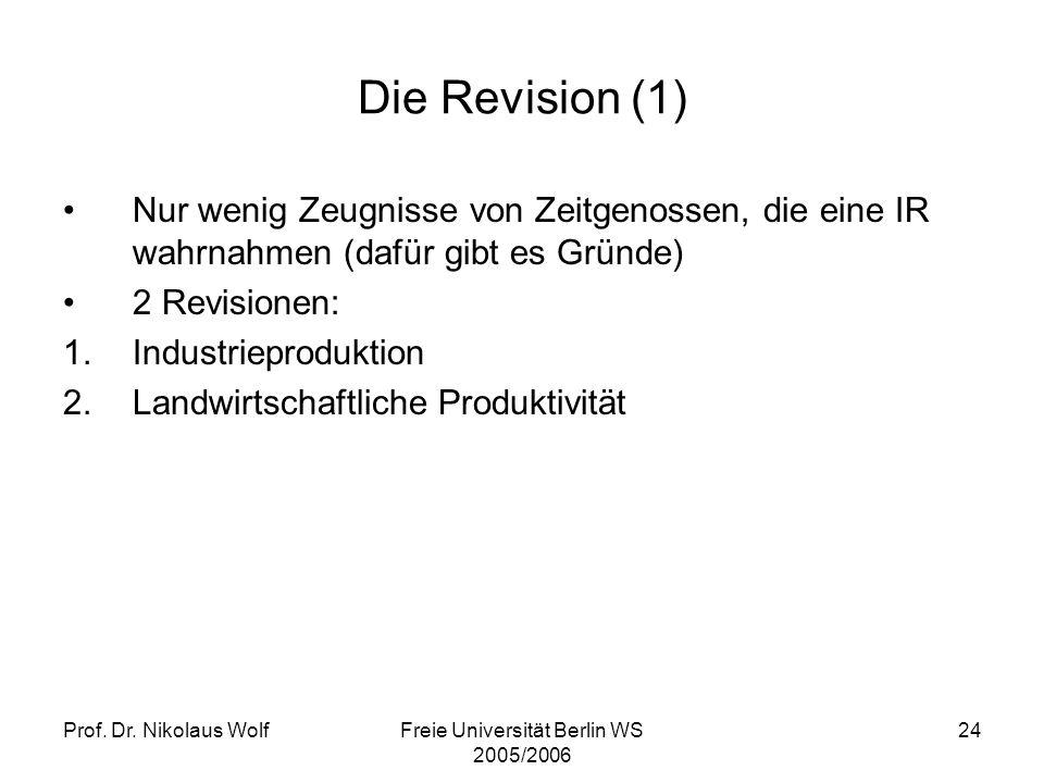 Prof. Dr. Nikolaus WolfFreie Universität Berlin WS 2005/2006 24 Die Revision (1) Nur wenig Zeugnisse von Zeitgenossen, die eine IR wahrnahmen (dafür g