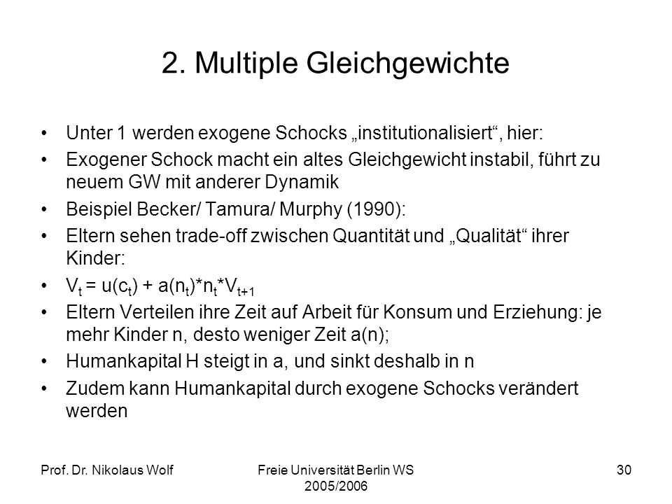 Prof. Dr. Nikolaus WolfFreie Universität Berlin WS 2005/2006 30 2. Multiple Gleichgewichte Unter 1 werden exogene Schocks institutionalisiert, hier: E
